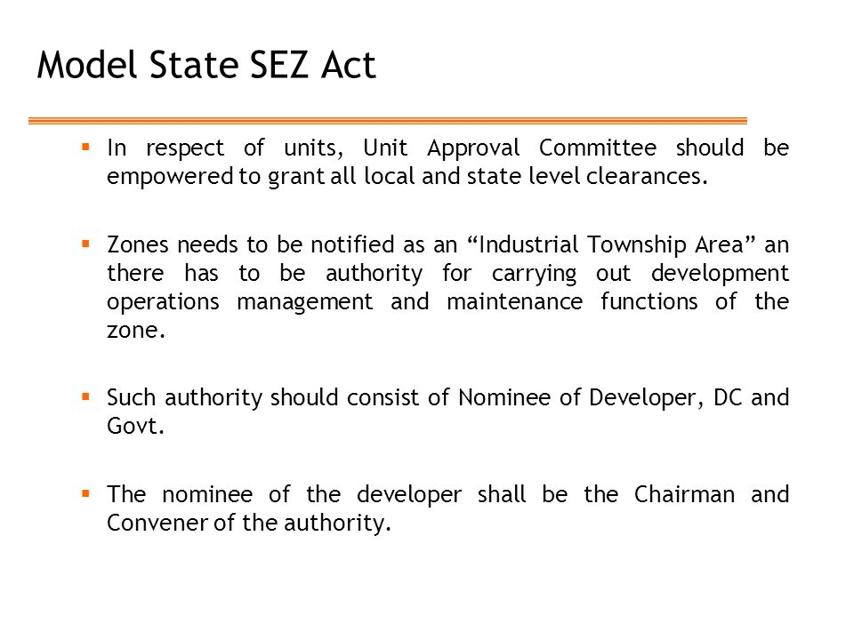 Model State SEZ Act  In respect of units, Unit Approval Committee should be empowered to grant all local and state level clearances.