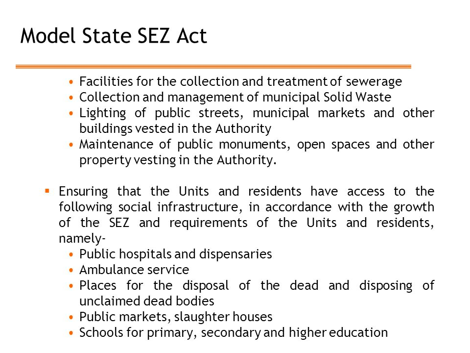 Model State SEZ Act Facilities for the collection and treatment of sewerage Collection and management of municipal Solid Waste Lighting of public streets, municipal markets and other buildings vested in the Authority Maintenance of public monuments, open spaces and other property vesting in the Authority.