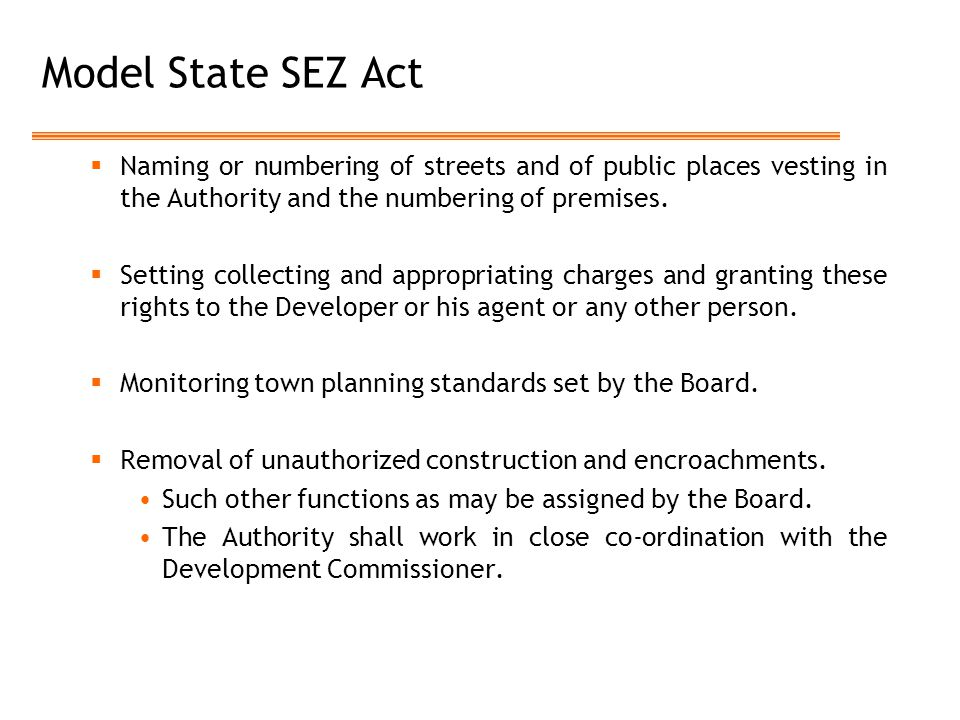 Model State SEZ Act  Naming or numbering of streets and of public places vesting in the Authority and the numbering of premises.  Setting collecting