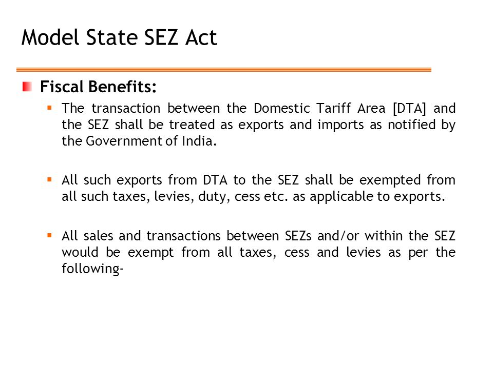 Model State SEZ Act Fiscal Benefits:  The transaction between the Domestic Tariff Area [DTA] and the SEZ shall be treated as exports and imports as n