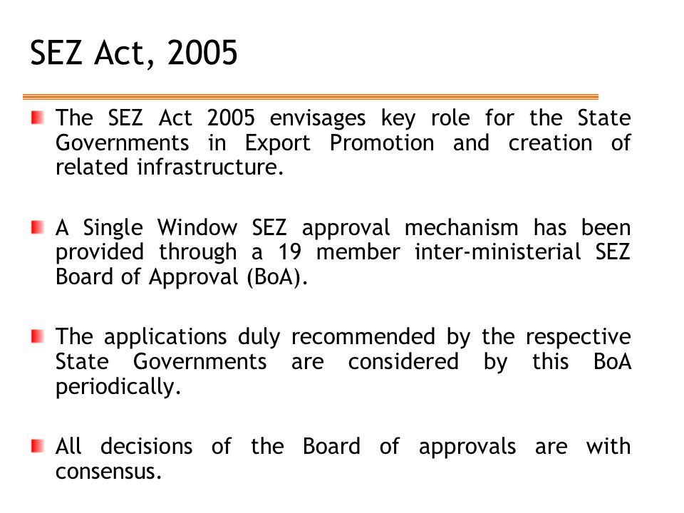 SEZ Act, 2005 The SEZ Act 2005 envisages key role for the State Governments in Export Promotion and creation of related infrastructure. A Single Windo