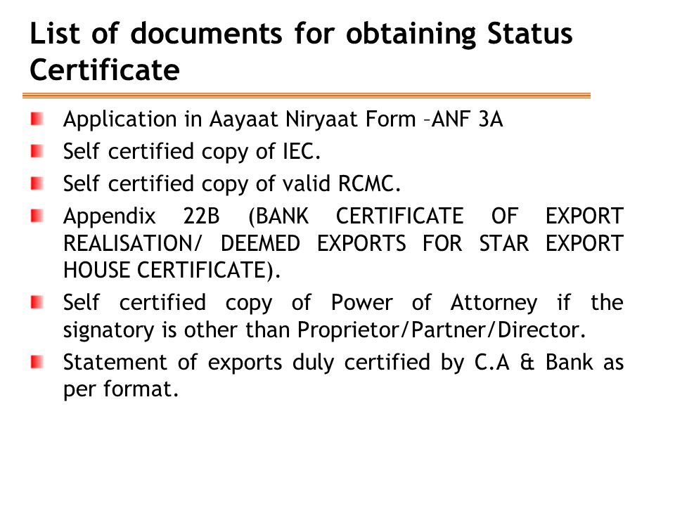 List of documents for obtaining Status Certificate Application in Aayaat Niryaat Form –ANF 3A Self certified copy of IEC. Self certified copy of valid