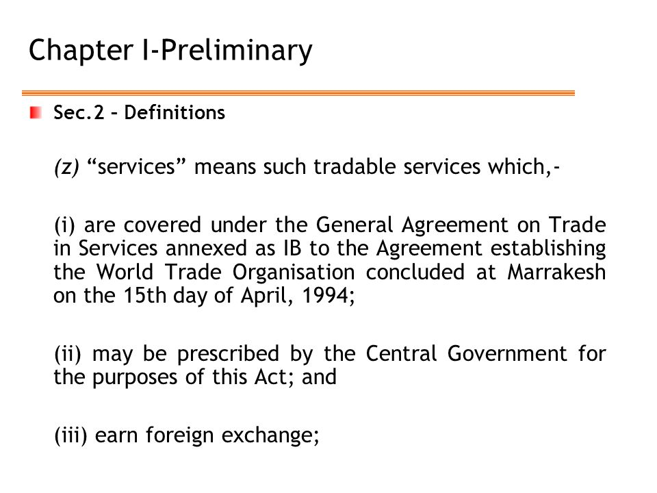 """Chapter I-Preliminary Sec.2 – Definitions (z) """"services"""" means such tradable services which,- (i) are covered under the General Agreement on Trade in"""
