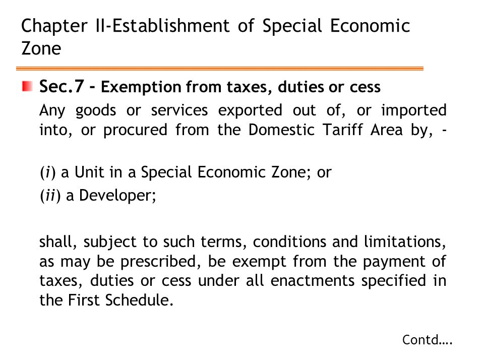 Chapter II-Establishment of Special Economic Zone Sec.7 - Exemption from taxes, duties or cess Any goods or services exported out of, or imported into