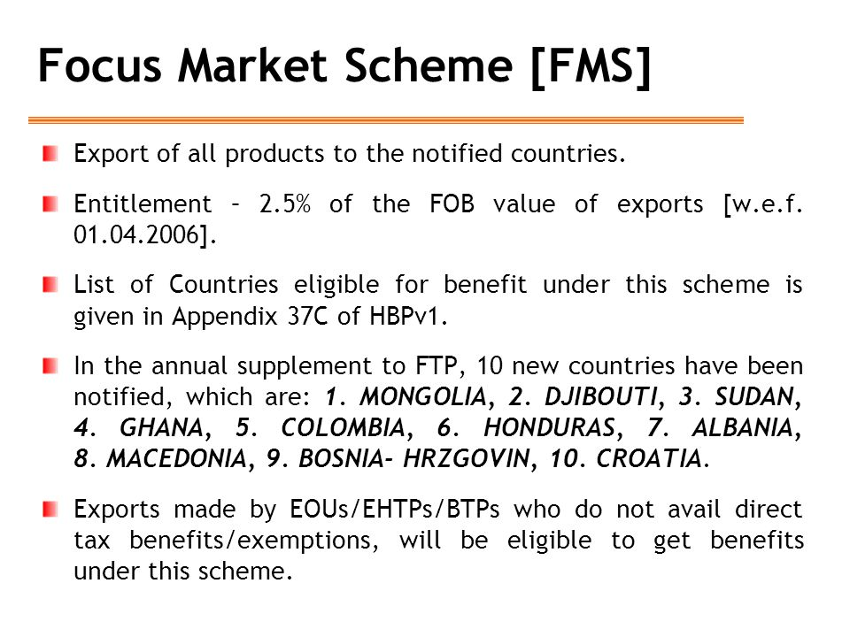 Focus Market Scheme [FMS] Export of all products to the notified countries.