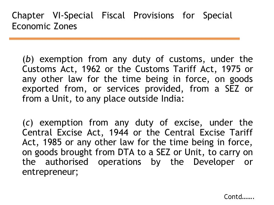 Chapter VI-Special Fiscal Provisions for Special Economic Zones (b) exemption from any duty of customs, under the Customs Act, 1962 or the Customs Tar