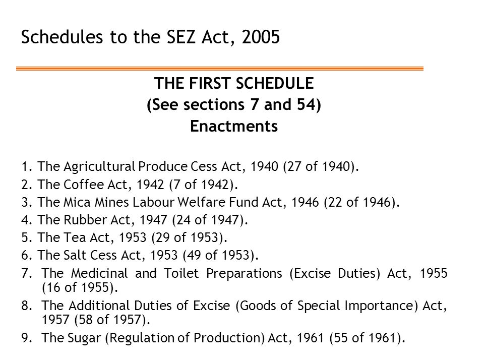 Schedules to the SEZ Act, 2005 THE FIRST SCHEDULE (See sections 7 and 54) Enactments 1.