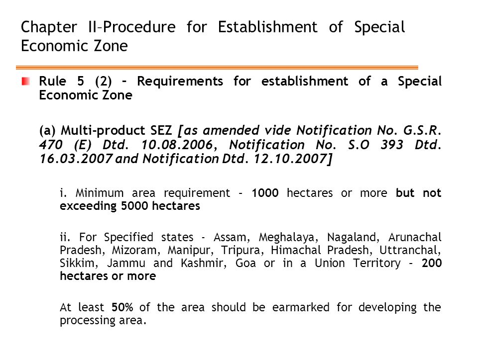 Chapter II–Procedure for Establishment of Special Economic Zone Rule 5 (2) – Requirements for establishment of a Special Economic Zone (a) Multi-product SEZ [as amended vide Notification No.