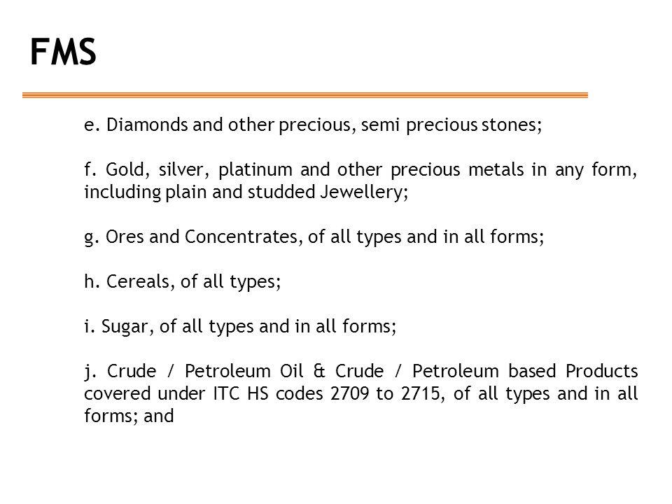 FMS e.Diamonds and other precious, semi precious stones; f.