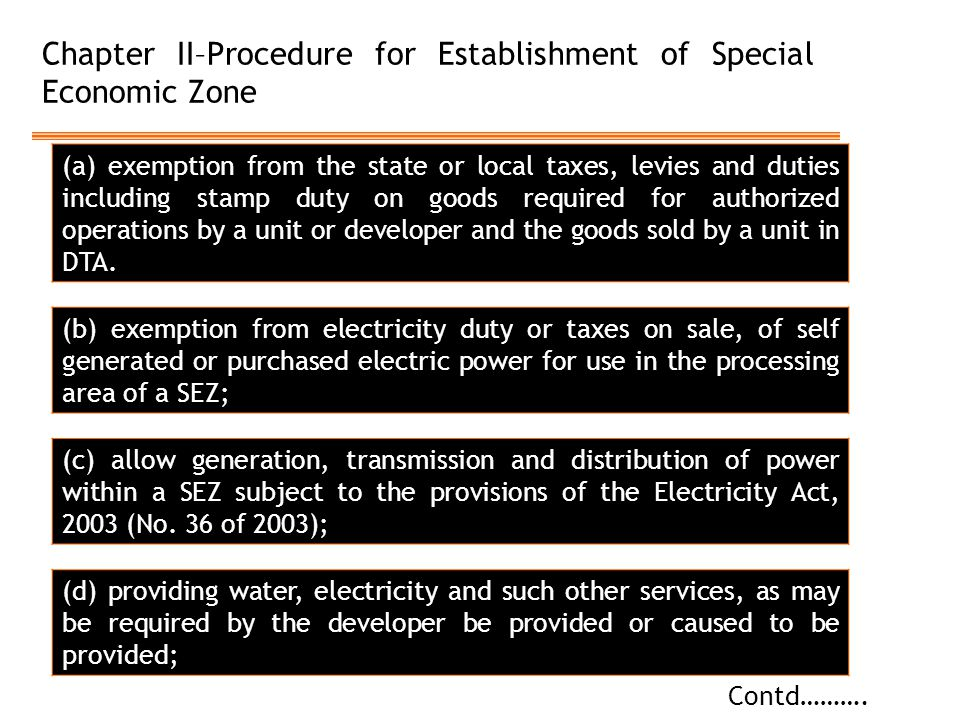 Chapter II–Procedure for Establishment of Special Economic Zone Contd………. (a) exemption from the state or local taxes, levies and duties including sta
