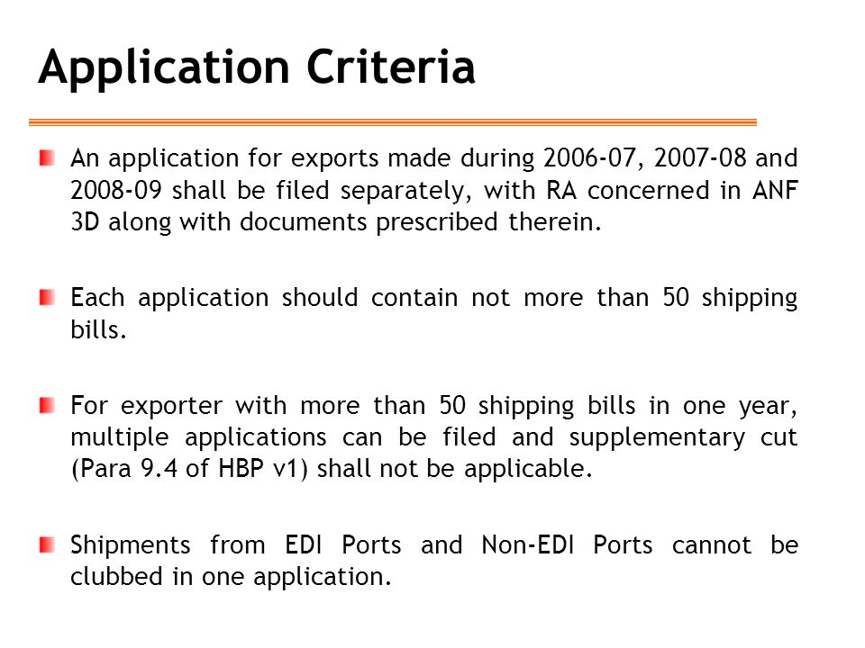 Application Criteria An application for exports made during 2006-07, 2007-08 and 2008-09 shall be filed separately, with RA concerned in ANF 3D along