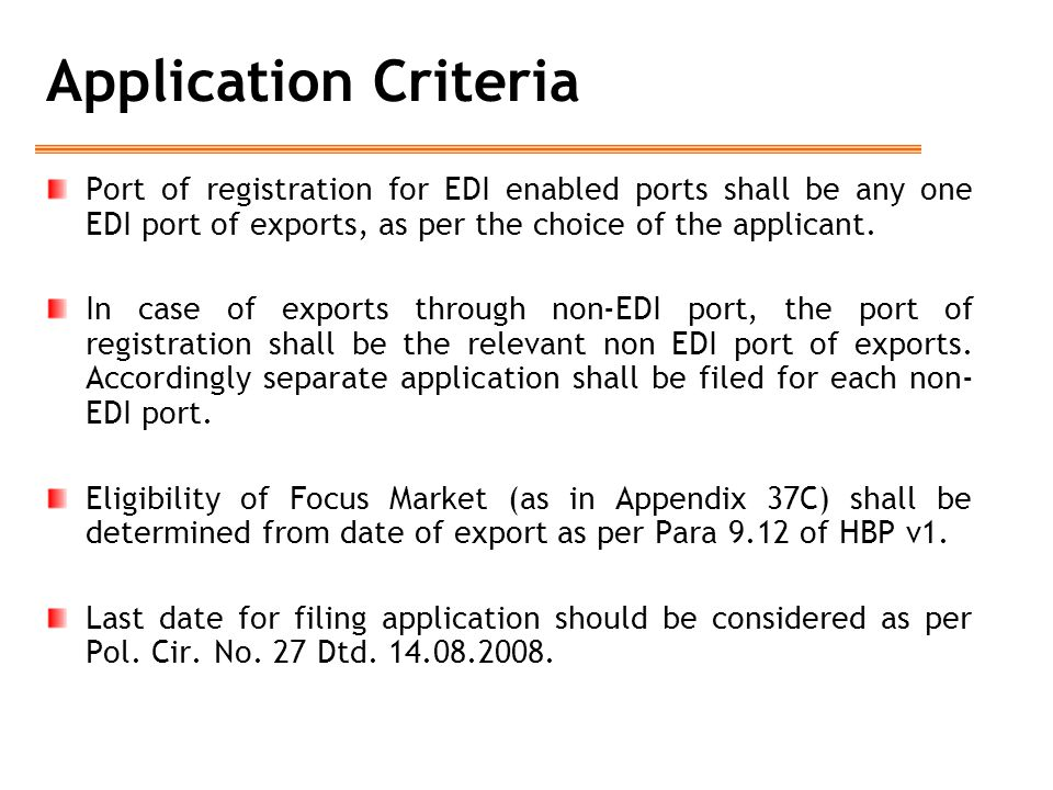 Application Criteria Port of registration for EDI enabled ports shall be any one EDI port of exports, as per the choice of the applicant. In case of e