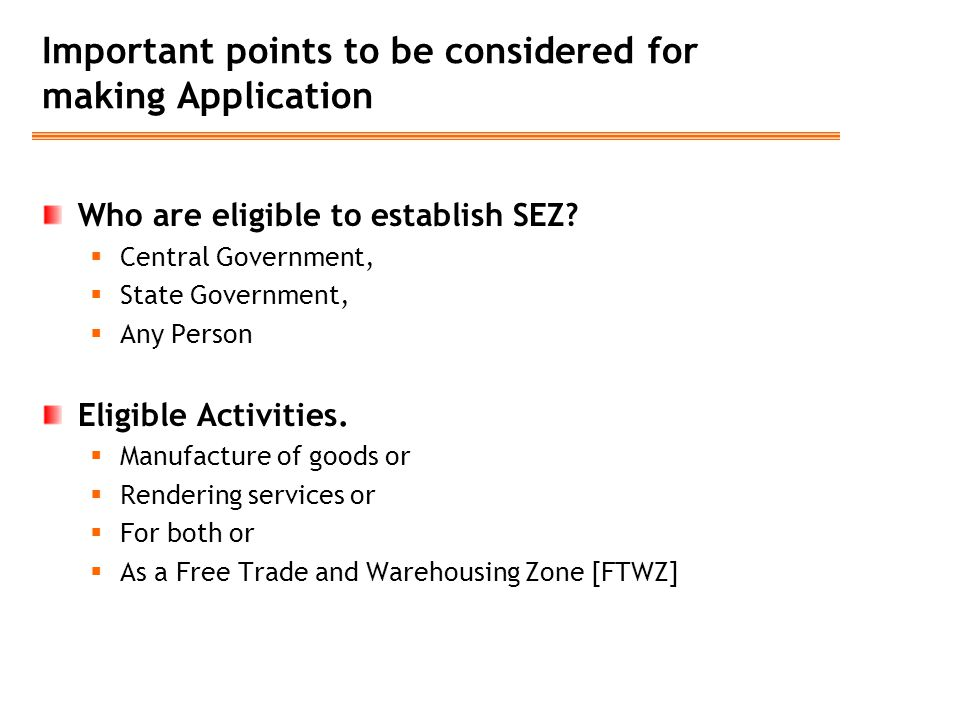 Important points to be considered for making Application Who are eligible to establish SEZ?  Central Government,  State Government,  Any Person Eli