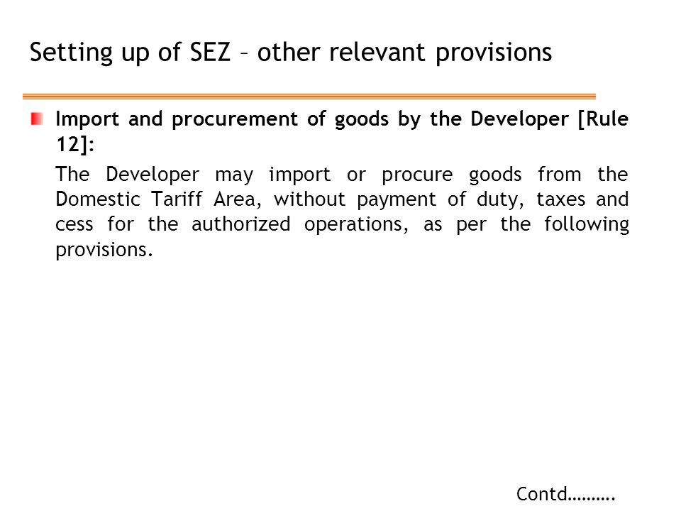 Setting up of SEZ – other relevant provisions Import and procurement of goods by the Developer [Rule 12]: The Developer may import or procure goods fr