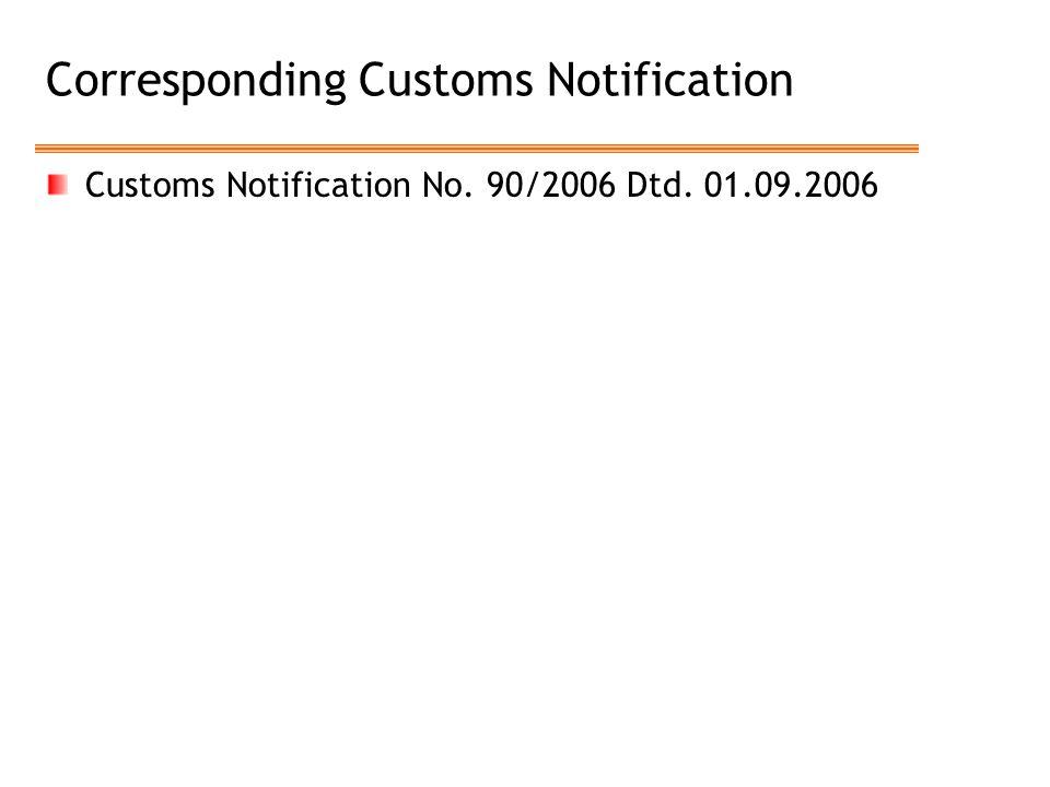 Corresponding Customs Notification Customs Notification No. 90/2006 Dtd. 01.09.2006