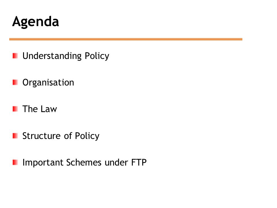 Agenda Understanding Policy Organisation The Law Structure of Policy Important Schemes under FTP