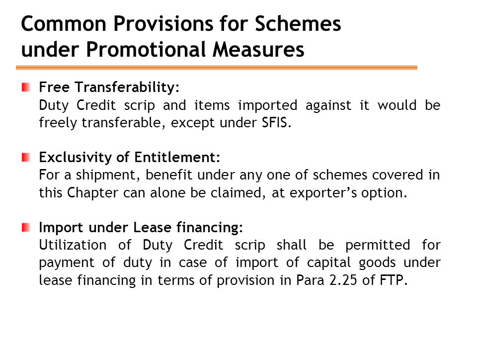 Common Provisions for Schemes under Promotional Measures Free Transferability: Duty Credit scrip and items imported against it would be freely transfe