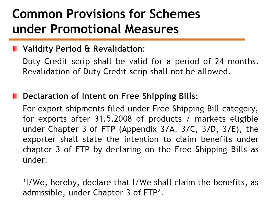 Common Provisions for Schemes under Promotional Measures Validity Period & Revalidation: Duty Credit scrip shall be valid for a period of 24 months. R