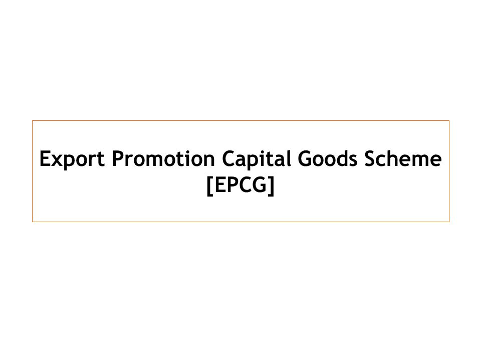 Export Promotion Capital Goods Scheme [EPCG]