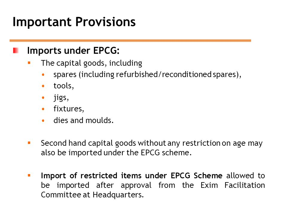 Important Provisions Imports under EPCG:  The capital goods, including spares (including refurbished/reconditioned spares), tools, jigs, fixtures, di