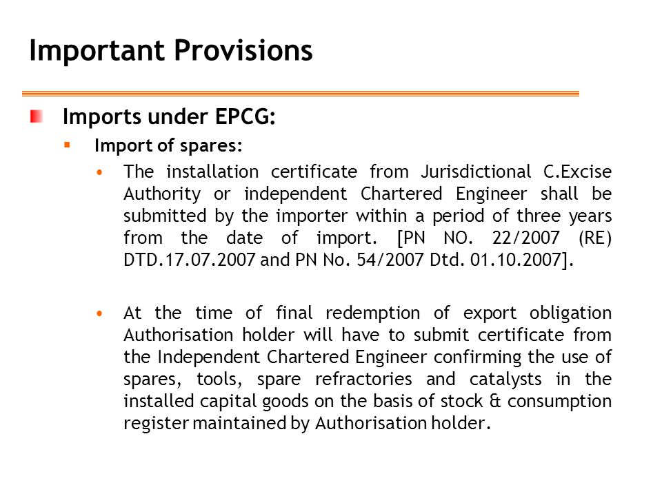 Important Provisions Imports under EPCG:  Import of spares: The installation certificate from Jurisdictional C.Excise Authority or independent Charte
