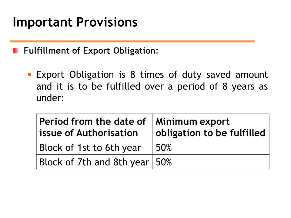 Important Provisions Fulfillment of Export Obligation:  Export Obligation is 8 times of duty saved amount and it is to be fulfilled over a period of