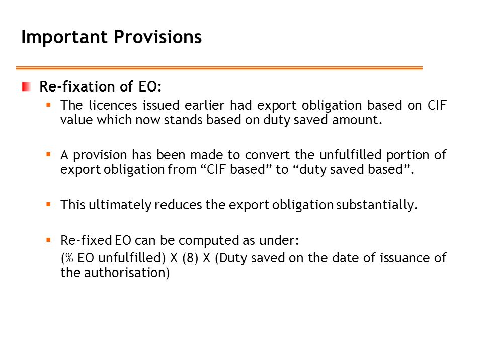 Important Provisions Re-fixation of EO:  The licences issued earlier had export obligation based on CIF value which now stands based on duty saved am