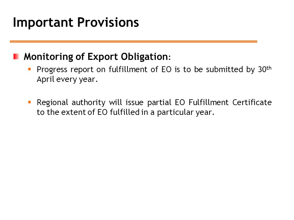 Important Provisions Monitoring of Export Obligation :  Progress report on fulfillment of EO is to be submitted by 30 th April every year.