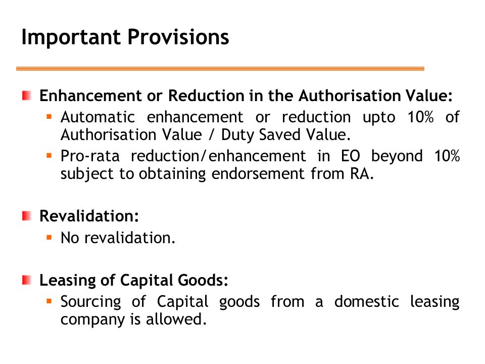 Important Provisions Enhancement or Reduction in the Authorisation Value:  Automatic enhancement or reduction upto 10% of Authorisation Value / Duty Saved Value.