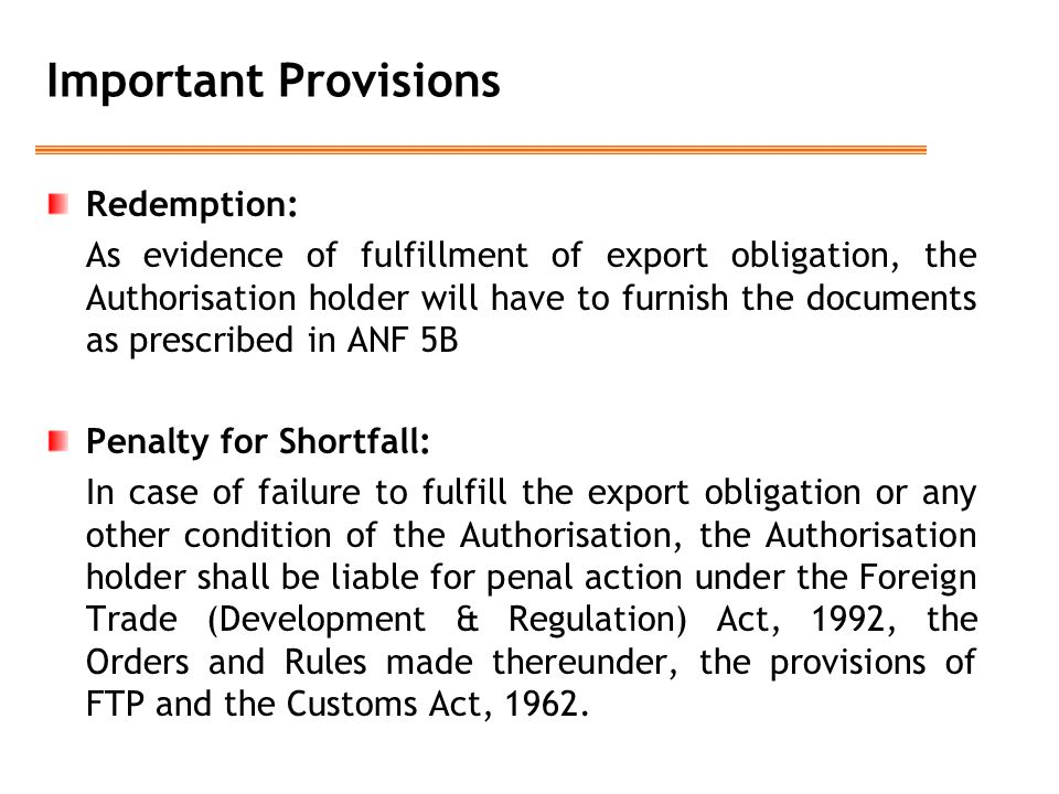 Important Provisions Redemption: As evidence of fulfillment of export obligation, the Authorisation holder will have to furnish the documents as presc