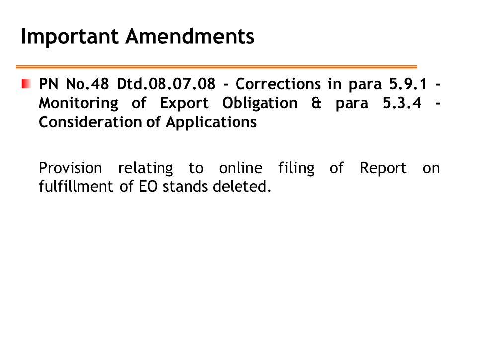Important Amendments PN No.48 Dtd.08.07.08 - Corrections in para 5.9.1 - Monitoring of Export Obligation & para 5.3.4 - Consideration of Applications