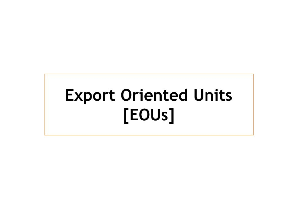 Export Oriented Units [EOUs]