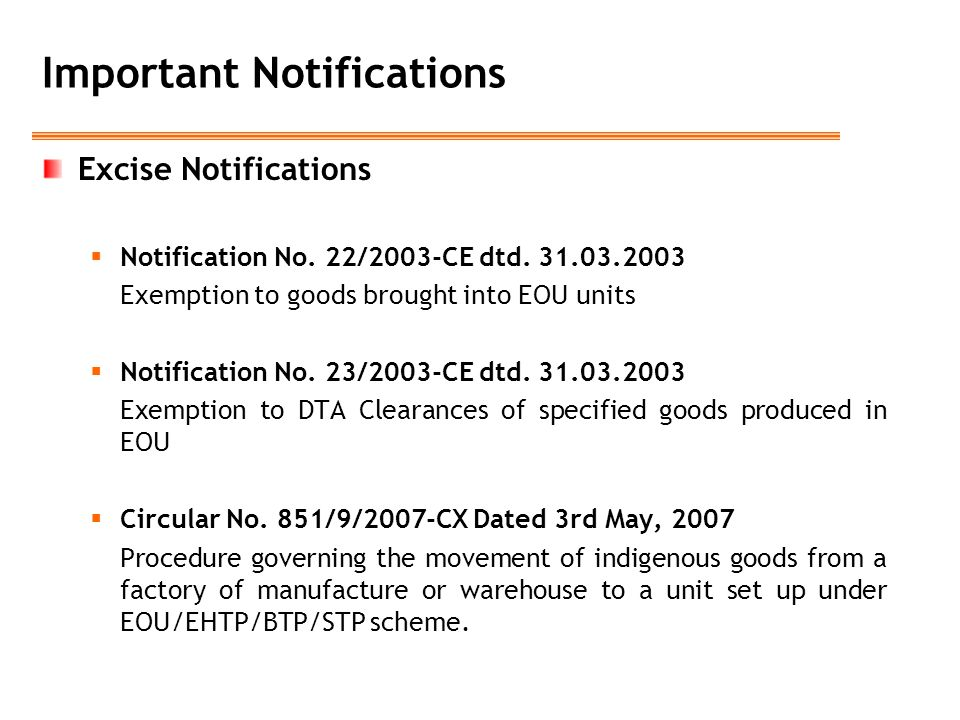 Important Notifications Excise Notifications  Notification No. 22/2003-CE dtd. 31.03.2003 Exemption to goods brought into EOU units  Notification No