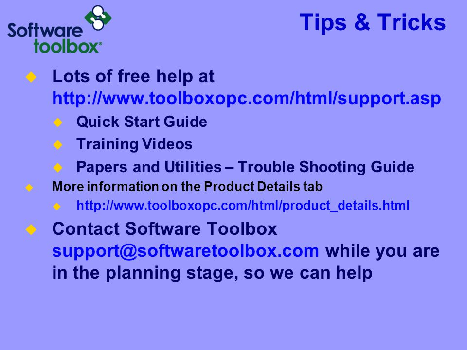 Tips & Tricks  Lots of free help at http://www.toolboxopc.com/html/support.asp  Quick Start Guide  Training Videos  Papers and Utilities – Trouble