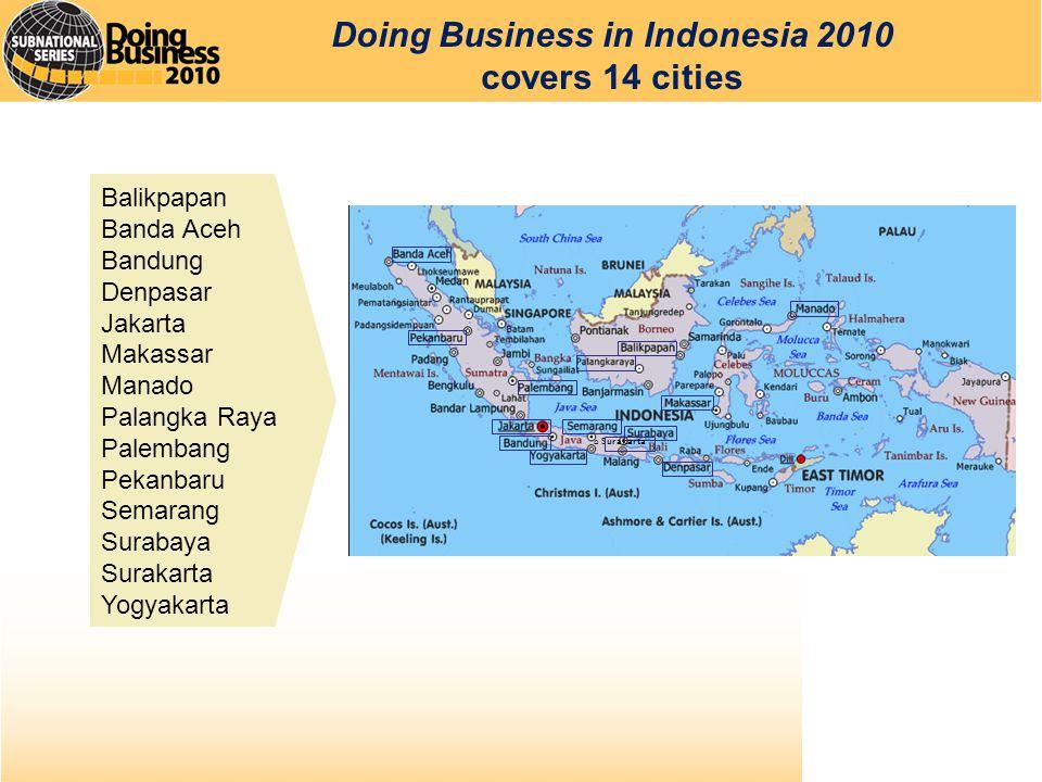 Doing Business in Indonesia 2010 covers 14 cities Balikpapan Banda Aceh Bandung Denpasar Jakarta Makassar Manado Palangka Raya Palembang Pekanbaru Semarang Surabaya Surakarta Yogyakarta o Surakarta