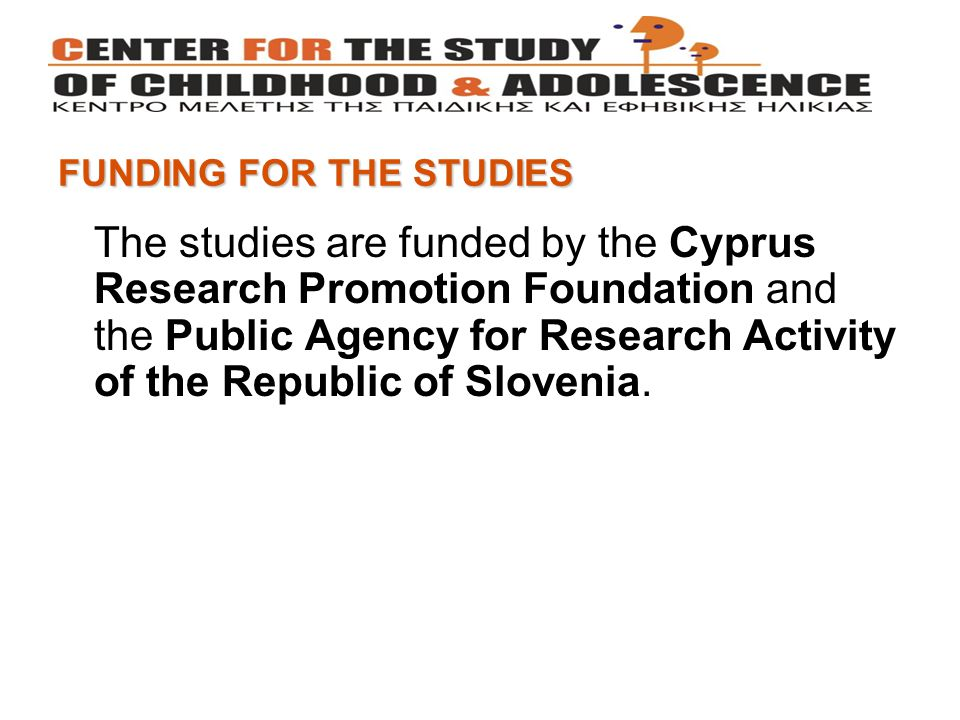 FUNDING FOR THE STUDIES The studies are funded by the Cyprus Research Promotion Foundation and the Public Agency for Research Activity of the Republic of Slovenia.