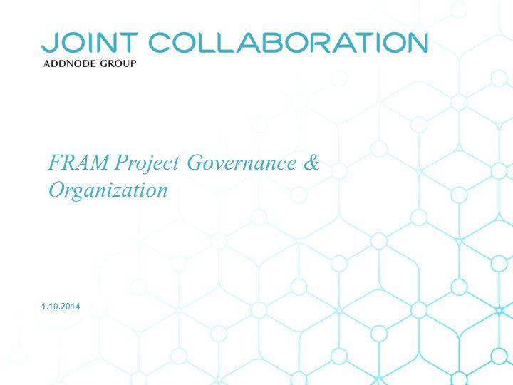 FRAM Project Governance & Organization 1.10.2014