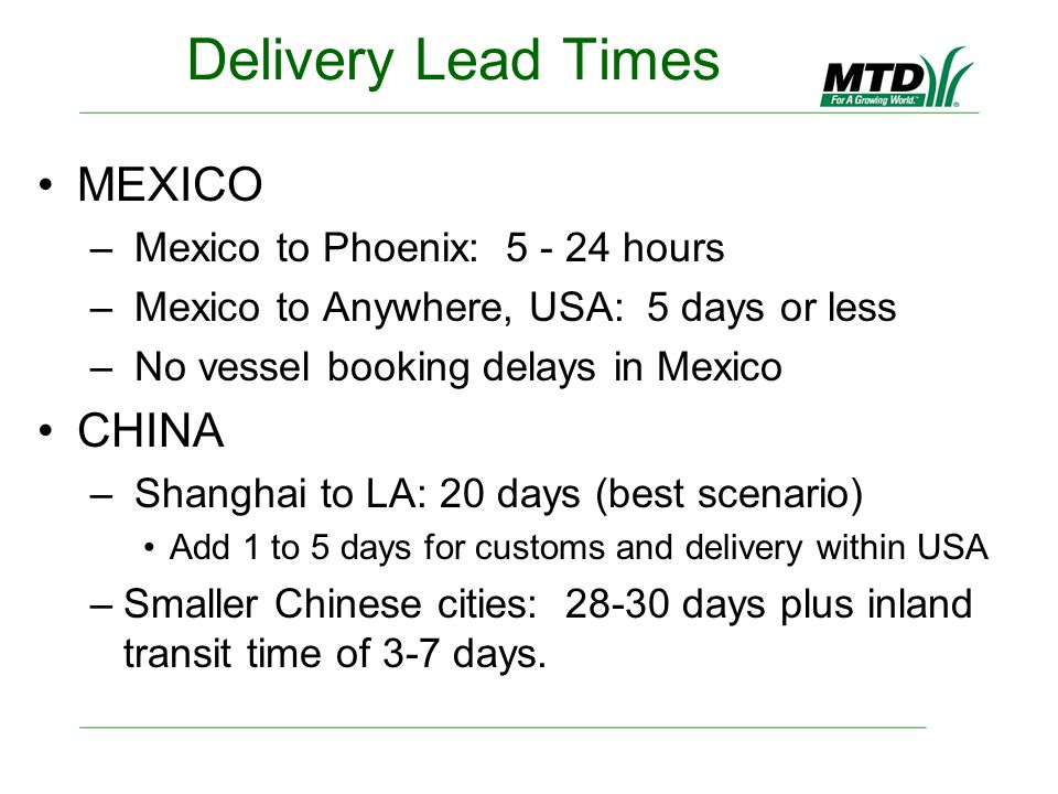 Delivery Lead Times MEXICO – Mexico to Phoenix: 5 - 24 hours – Mexico to Anywhere, USA: 5 days or less – No vessel booking delays in Mexico CHINA – Sh