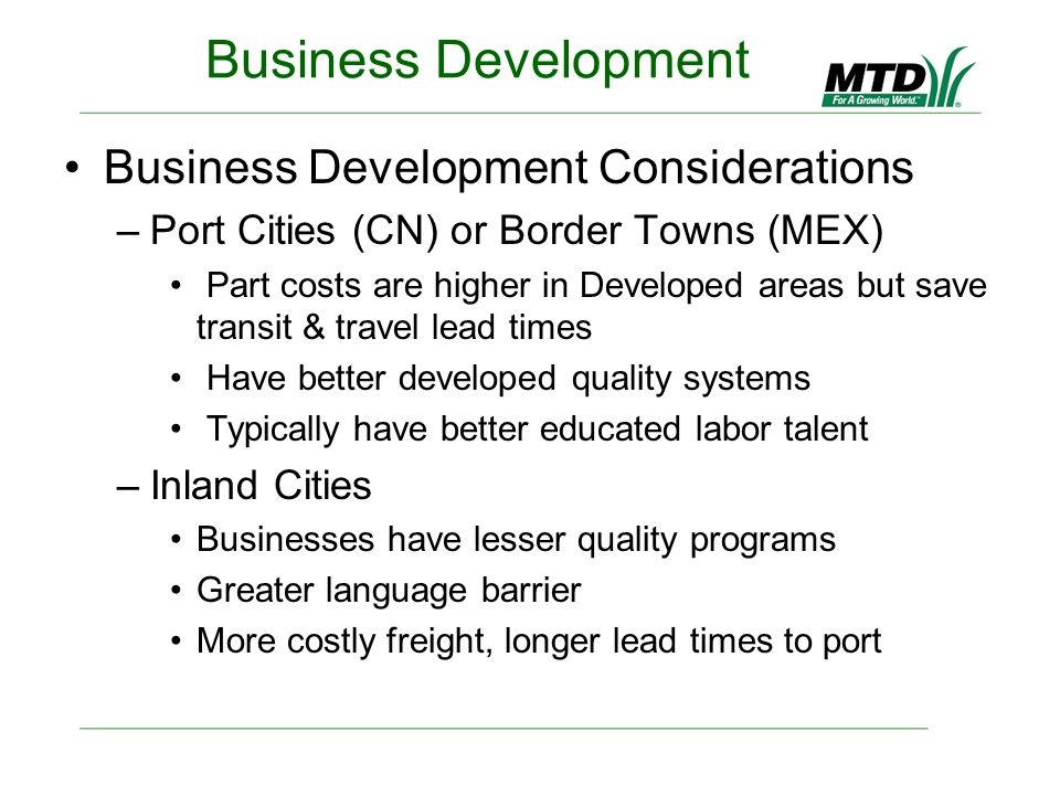 Business Development Business Development Considerations –Port Cities (CN) or Border Towns (MEX) Part costs are higher in Developed areas but save tra