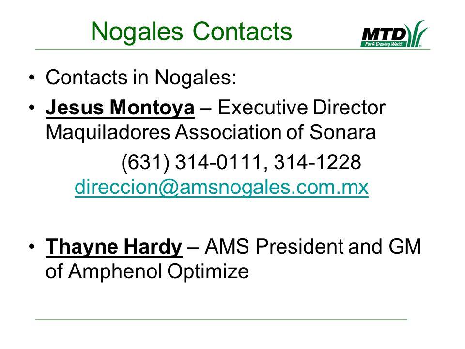 Nogales Contacts Contacts in Nogales: Jesus Montoya – Executive Director Maquiladores Association of Sonara (631) 314-0111, 314-1228 direccion@amsnogales.com.mx direccion@amsnogales.com.mx Thayne Hardy – AMS President and GM of Amphenol Optimize