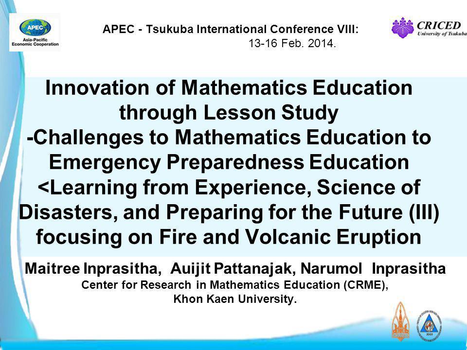 APEC - Tsukuba International Conference VIII: 13-16 Feb. 2014. Innovation of Mathematics Education through Lesson Study -Challenges to Mathematics Edu