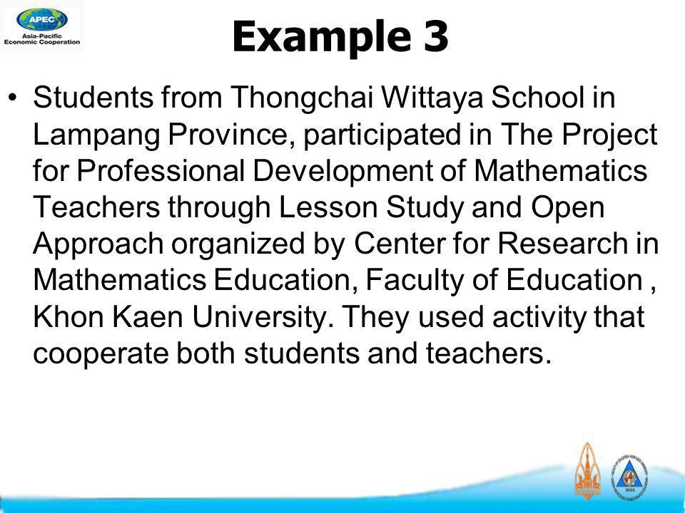 Example 3 Students from Thongchai Wittaya School in Lampang Province, participated in The Project for Professional Development of Mathematics Teachers through Lesson Study and Open Approach organized by Center for Research in Mathematics Education, Faculty of Education, Khon Kaen University.