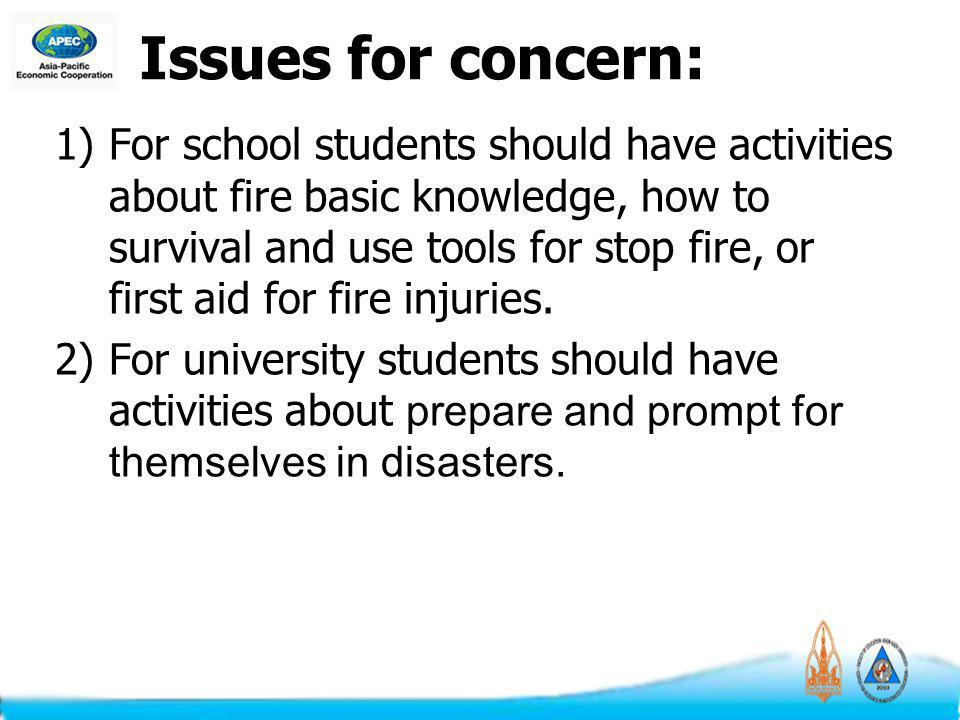 1)For school students should have activities about fire basic knowledge, how to survival and use tools for stop fire, or first aid for fire injuries.