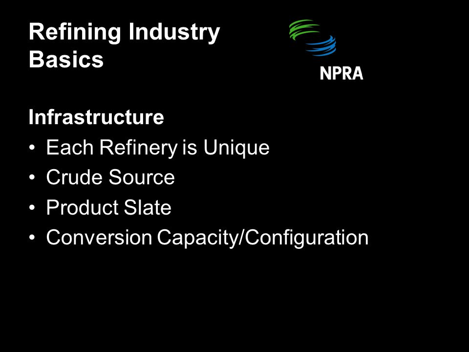 Refining Industry Basics Infrastructure Refinery Configuration Is Inflexible Changes in Crude Qualities Affect Refining Economics