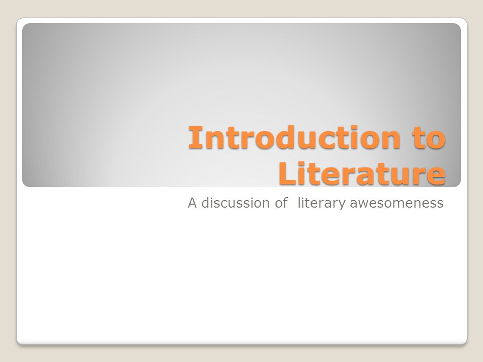 Introduction to Literature A discussion of literary awesomeness