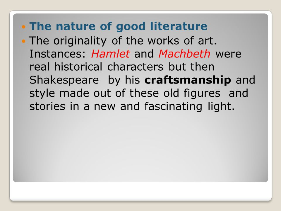 The nature of good literature The originality of the works of art.