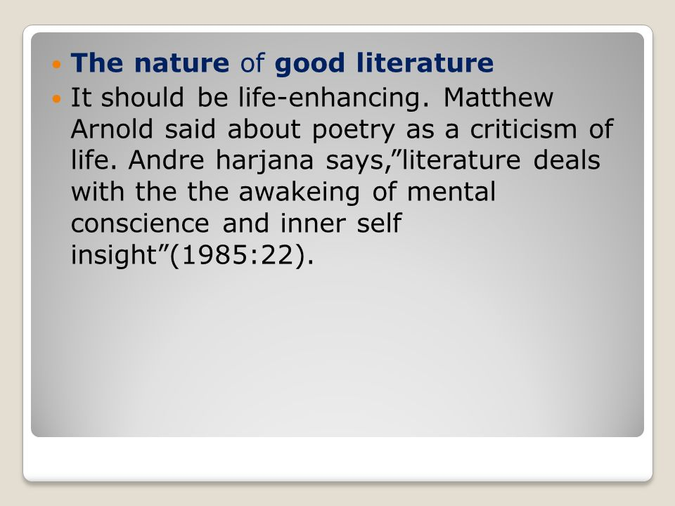 The nature of good literature It should be life-enhancing.
