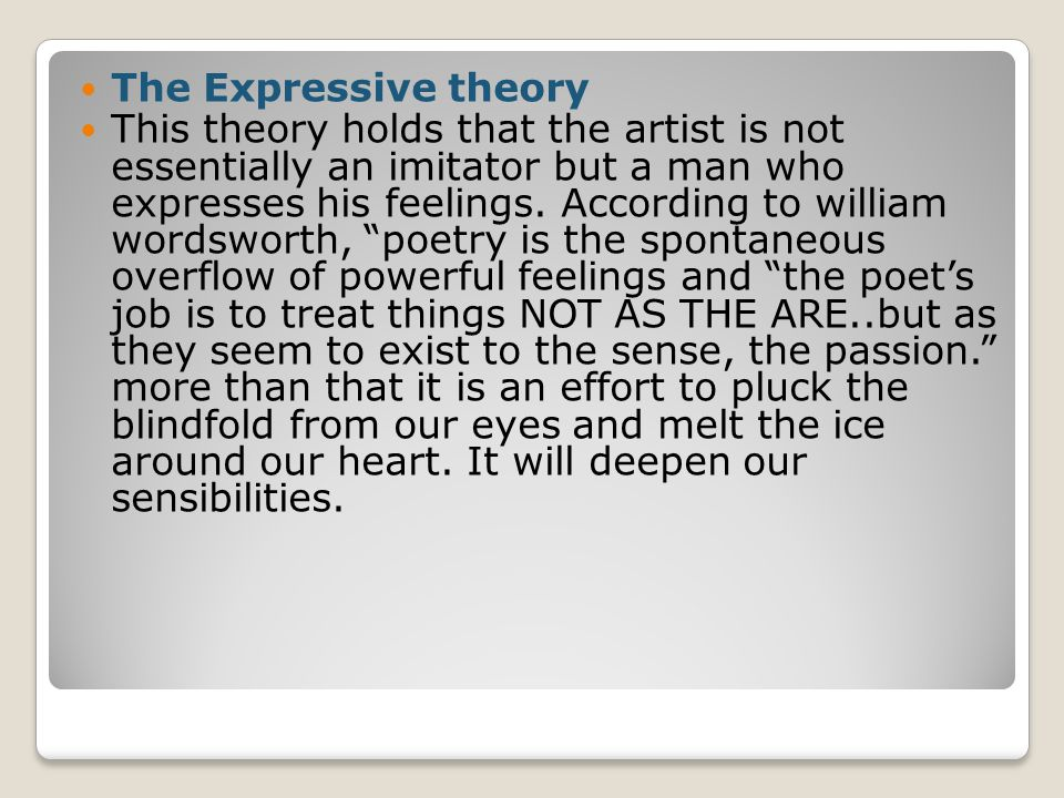 The Expressive theory This theory holds that the artist is not essentially an imitator but a man who expresses his feelings.
