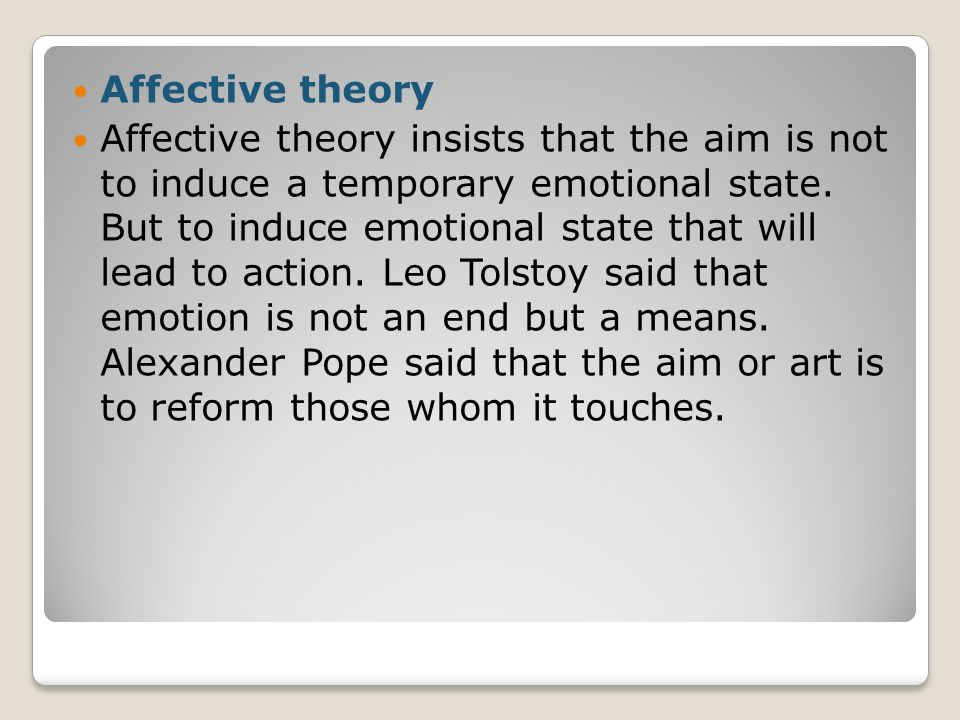 Affective theory Affective theory insists that the aim is not to induce a temporary emotional state.