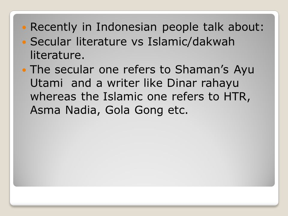 Recently in Indonesian people talk about: Secular literature vs Islamic/dakwah literature.